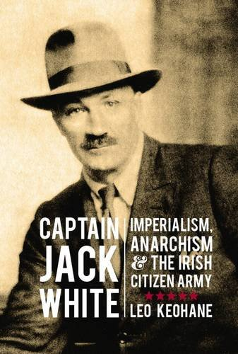 9781908928924: Captain Jack White: Imperialism, Anarchism, and the Irish Citizen Army