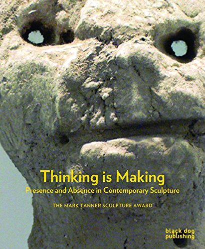 Thinking is Making: Presence and Absence in Contemporary Sculpture: Herbert, Martin; Macdonald, ...