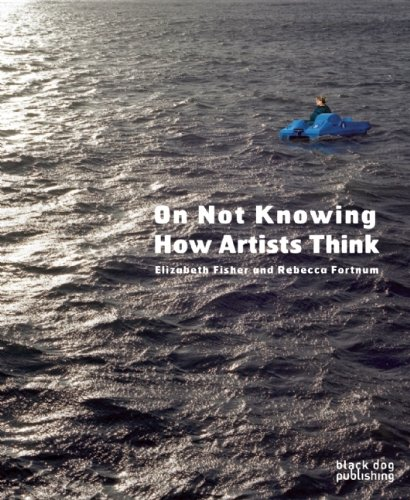 9781908966292: On Not Knowing: How Artists Think