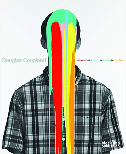 9781908966520: Douglas Coupland: everywhere is anywhere is anything is everything