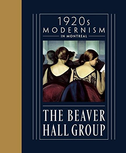 The Beaver Hall Group: 1920s Modernism in Montreal: Des Rochers, Jacques (Contributor)/ Foss, Brian...