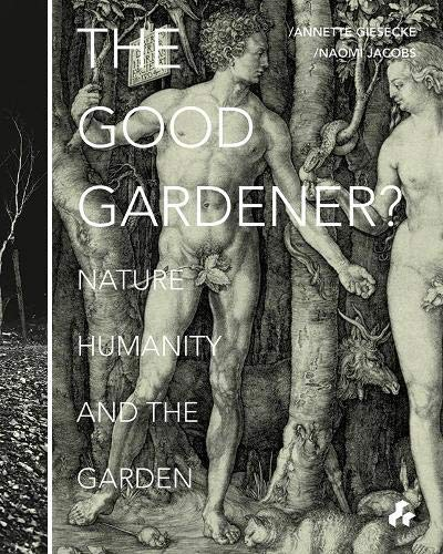 The Good Gardener?: Nature, Humanity and the Garden (Paperback): Annette Giesecke