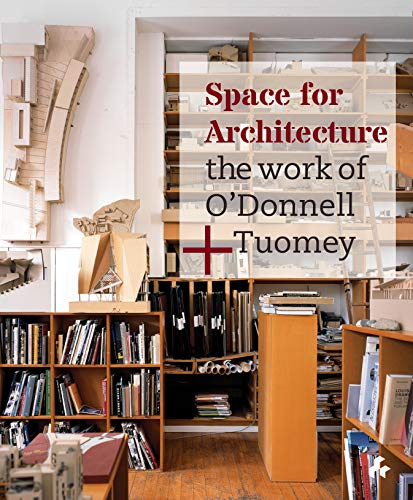 Space for Architecture: The Work of O'Donnell+Tuomey: O'Donnell, Sheila