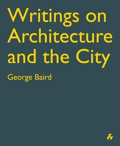 Writings on Architecture and the City: George Baird: Baird, George