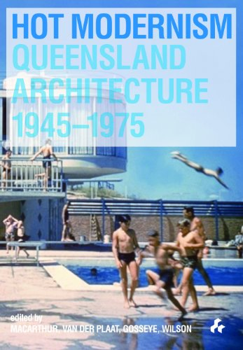 9781908967589: Hot Modernism: Queensland Architecture 1945-1975