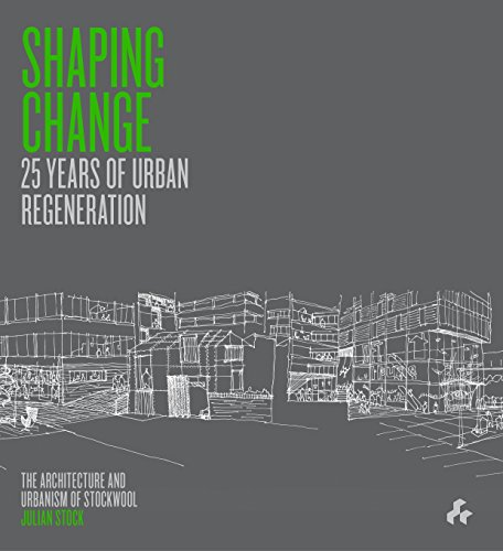 Shaping Change: 25 Years of Urban Regeneration: The Architecture and Urbanism of Stockwool: Stock, ...