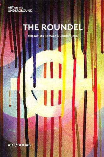 9781908970015: The Roundel: 100 Artists Remake a London Icon (Art on the Underground)