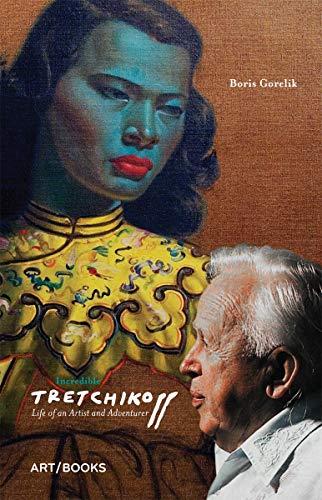 Incredible Tretchikoff: Life of an Artist and Adventurer: Boris Gorelik