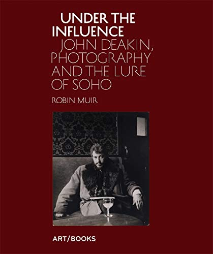 9781908970152: Under the Influence: John Deakin, Photography and the Lure of Soho