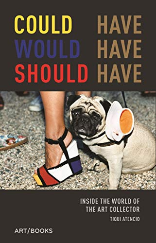 9781908970244: Could Have, Would Have, Should Have: Inside the World of the Art Collector