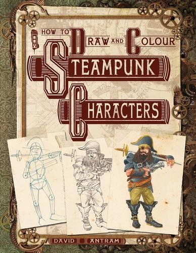 9781908973726: How to Draw and Colour Steampunk Characters