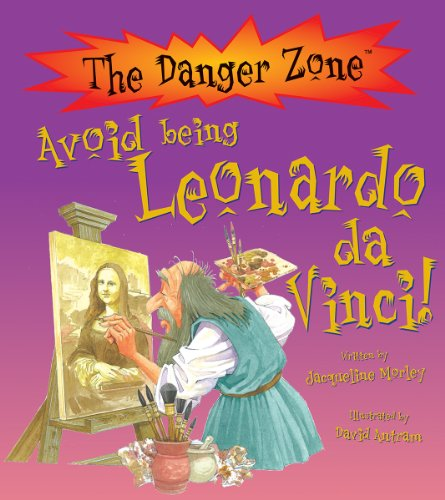Avoid Being Leonardo Da Vinci! (Danger Zone): Jacqueline Morley