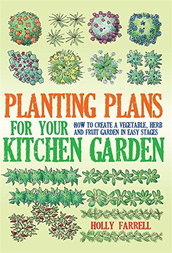 9781908974020: Planting Plans for Your Kitchen Garden: How to Create a Vegetable, Herb and Fruit Garden in Easy Stages