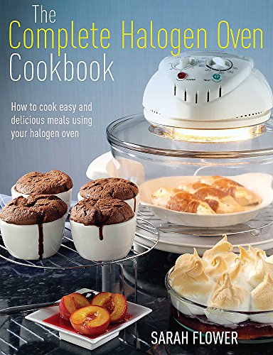 9781908974037: The Complete Halogen Oven Cookbook: How to Cook Easy and Delicious Meals Using Your Halogen Oven