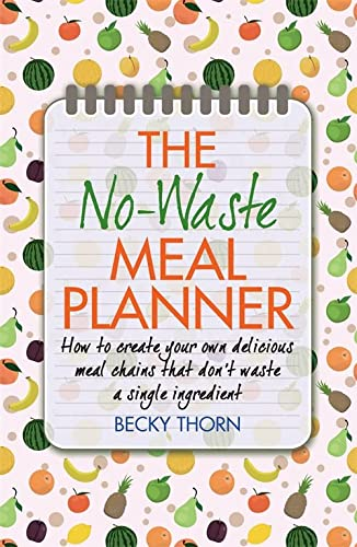 9781908974099: The No-Waste Meal Planner: Create Your Own Meal Chain That Won't Waste an Ingredient