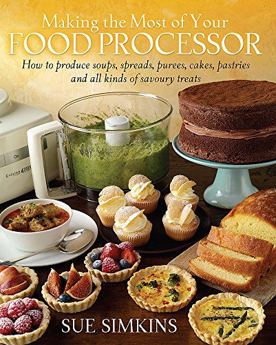 9781908974112: Making the Most of Your Food Processor: How to Produce Soups, Spreads, Purees, Cakes, Pastries and all kinds of Savoury Treats
