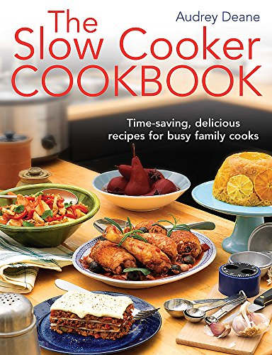 The Slow Cooker Cookbook: Time-Saving Delicious Recipes for Busy Family Cooks: Deane, Audrey