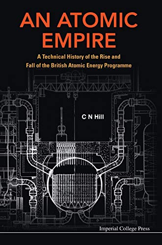 9781908977410: An Atomic Empire: A Technical History of the Rise and Fall of the British Atomic Energy Programme