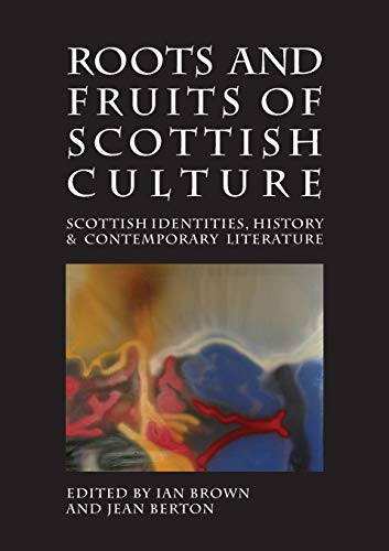 Roots and Fruits of Scottish Culture: Scottish Identities, History and Contemporary Literature (...