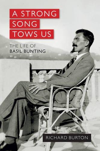 9781908984258: A Strong Song Tows Us: The Life of Basil Bunting, Britain's Greatest Modernist Poet