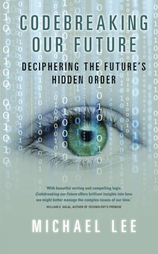 Codebreaking our future: Deciphering The Future'S Hidden Order: Lee, Michael