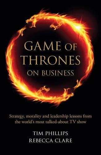 Game of Thrones on Business: Strategy, morality and leadership lessons from the world?s most talked...