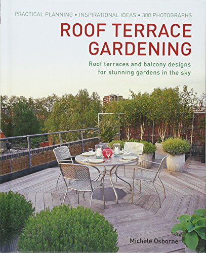 Roof Terrace Gardening: Practical Planning - Inspirational Ideas - 300 Photographs: Osborne, ...
