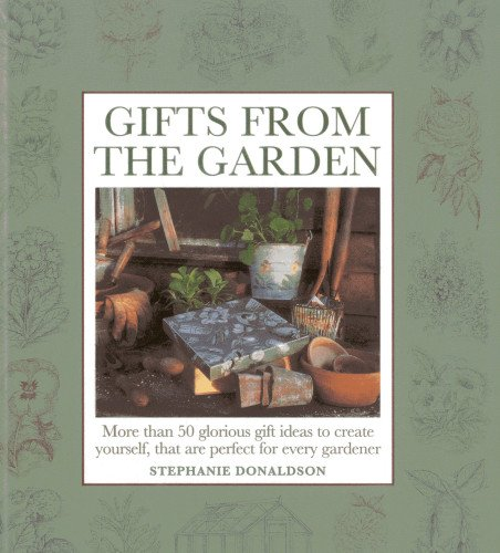 9781908991157: Gifts From The Garden: More than 50 Glorious Gift Ideas to Create Yourself, That are Perfect for Every Gardener