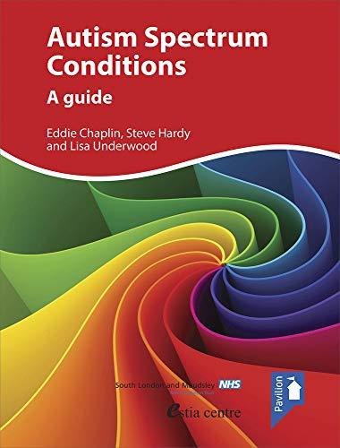 Autism Spectrum Conditions: A Guide: Chaplin, Eddie; Hardy, Steve; Underwood, Lisa