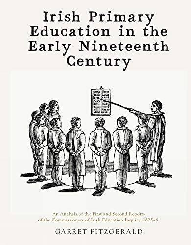 9781908996213: Irish Primary Education in the Early Nineteenth Century: An Analysis of the First and Second Reports of the Commissioners of Irish Education Inquiry, 1825-6 (Royal Irish Academy Monographs)