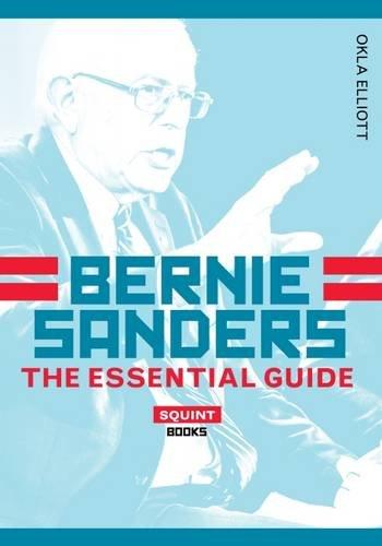 Bernie Sanders: The Essential Guide: Okla Elliott