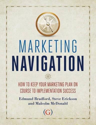 Marketing Navigation: How to keep your marketing: Edmund Bradford; Steve