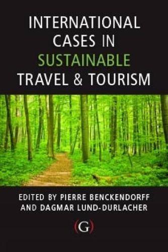 International Cases in Sustainable Travel & Tourism: Benckendorff, Pierre; Lund-Durlacher, ...