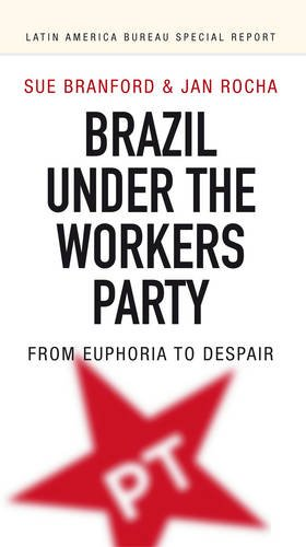 9781909014008: Brazil Under the Workers' Party: From Euphoria to Despair (Latin America Bureau Special Report)