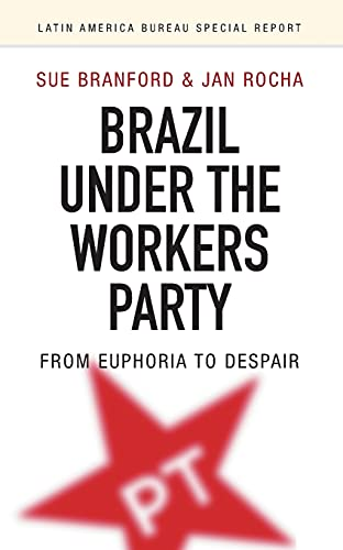 9781909014015: Brazil Under the Workers' Party: From Euphoria to Despair (Latin America Bureau Special Report)