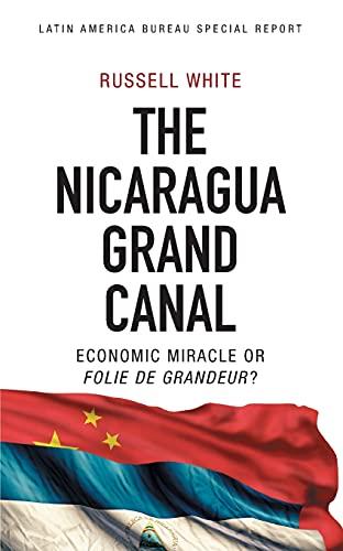 9781909014107: The Nicaragua Grand Canal: Economic Miracle or Folie de Grandeur? (Latin America Bureau Special Report)