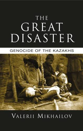 9781909022263: The Great Disaster: Genocide of the Kazakhs