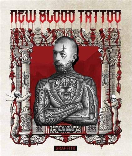 New Blood Tattoo: Flash, Inspiration and Art Reinvented: Graves, Allan, Samatary, Jorge