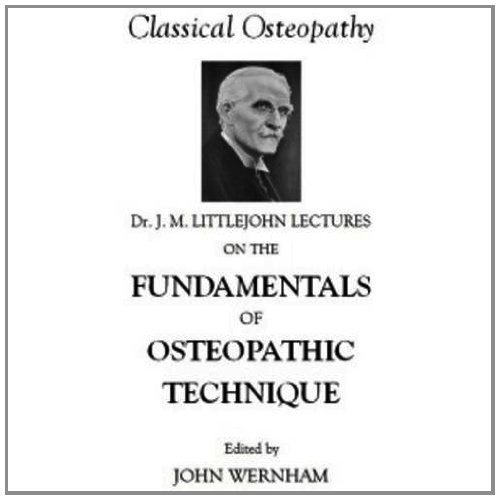 Dr. J. M. Littlejohn's Lectures on the Fundamentals of Osteopathic Technique: Wernham, John