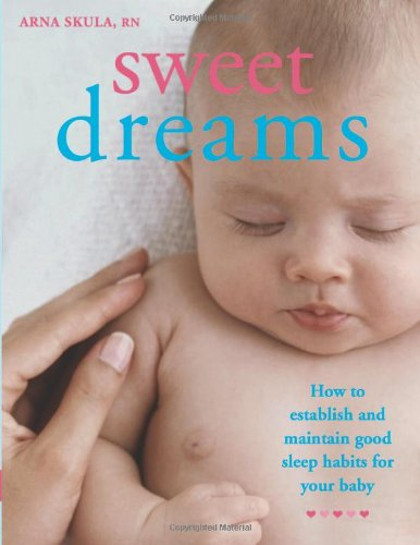 9781909066021: Sweet Dreams: How to Establish and Maintain Good Sleep Habits for Your Baby