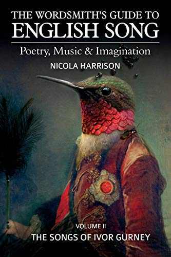 9781909082557: The Wordsmith's Guide to English Song: Poetry, Music & Imagination Volume II: The Songs of Ivor Gurney