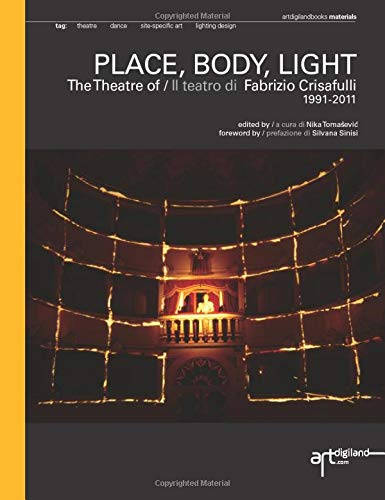 PLACE, BODY, LIGHT. The Theatre of / Il teatro di Fabrizio Crisafulli: Twenty Years of Reserch...
