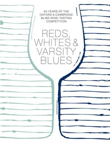 9781909108288: Reds, Whites and Varsity Blues: 60 Years of the Oxford & Cambridge Blind Wine-Tasting Competition