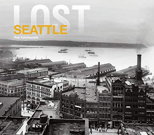 Lost Seattle (Hardcover): Rob Ketcherside