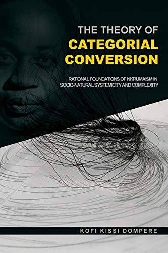 The Theory of Categorial Conversion: Rational Foundations: Kofi Kissi Dompere