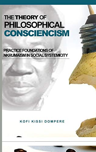 THE THEORY OF PHILOSOPHICAL CONSCIENCISM: Dompere, Kofi Kissi