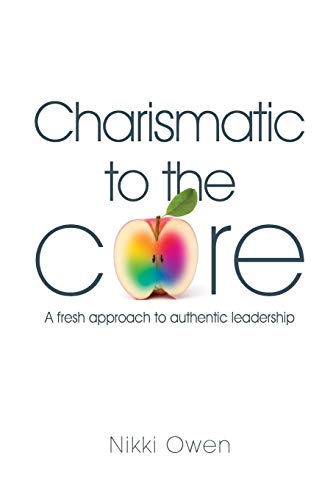 9781909116481: Charismatic to the Core: A Fresh Approach to Authentic Leadership