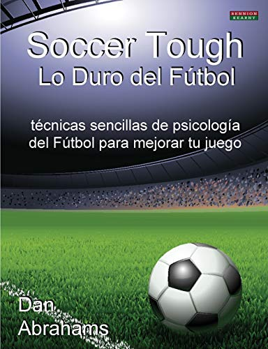 9781909125223: Soccer Tough - Lo Duro del Futbol: Tecnicas Sencillas de Psicologia del Futbol Para Mejorar Tu Juego (Spanish Edition)
