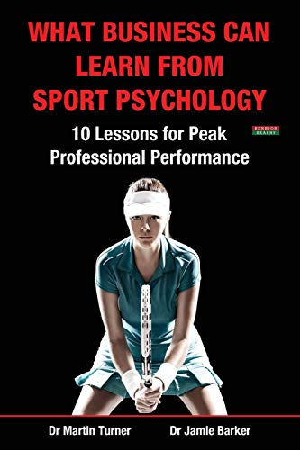 9781909125346: What Business Can Learn from Sport Psychology: Ten Lessons for Peak Professional Performance