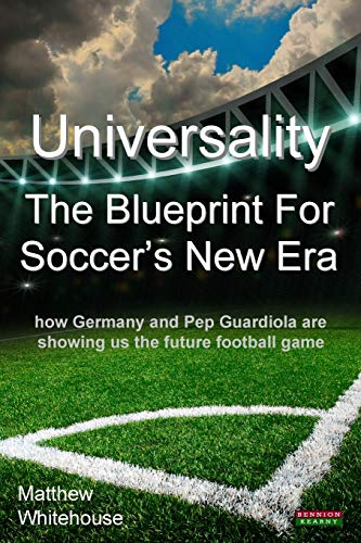 9781909125636: Universality - The Blueprint for Soccer's New Era: How Germany and Pep Guardiola Are Showing Us the Future Football Game